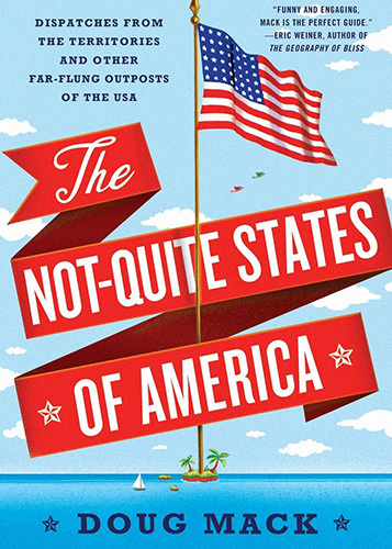 Book Cover: The Not-Quite States of America by Doug Mack
